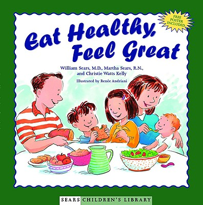 Eat Healthy, Feel Great By Sears, William/ Sears, Martha/ Kelly, Christie Watts/ Andriani, Renee (ILT)